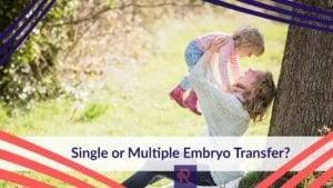 Single or Multiple Embryo Transfer